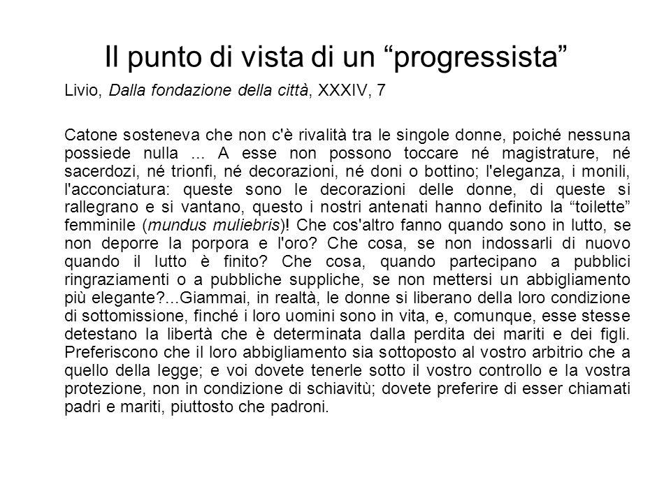 """Il punto di vista di un """"progressista"""" Livio, Dalla fondazione della città, XXXIV, 7 Catone sosteneva che non c'è rivalità tra le singole donne, poich"""