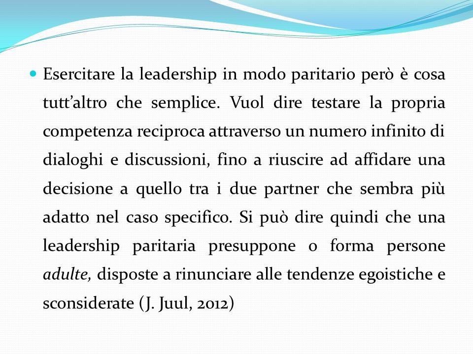 Esercitare la leadership in modo paritario però è cosa tutt'altro che semplice. Vuol dire testare la propria competenza reciproca attraverso un numero