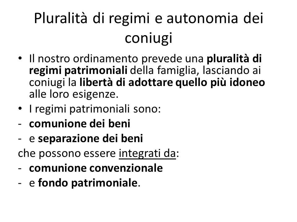 Pluralità di regimi e autonomia dei coniugi Il nostro ordinamento prevede una pluralità di regimi patrimoniali della famiglia, lasciando ai coniugi la