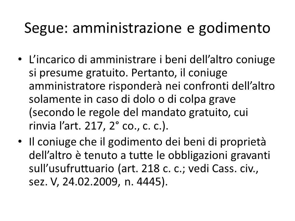 Segue: amministrazione e godimento L'incarico di amministrare i beni dell'altro coniuge si presume gratuito. Pertanto, il coniuge amministratore rispo