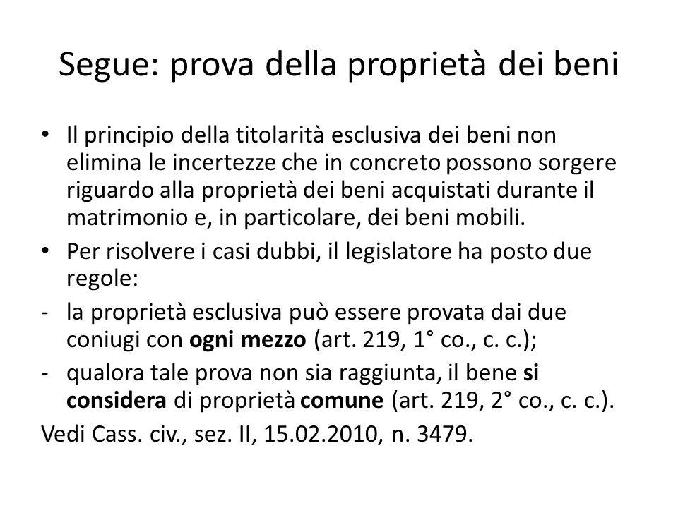 Segue: prova della proprietà dei beni Il principio della titolarità esclusiva dei beni non elimina le incertezze che in concreto possono sorgere rigua