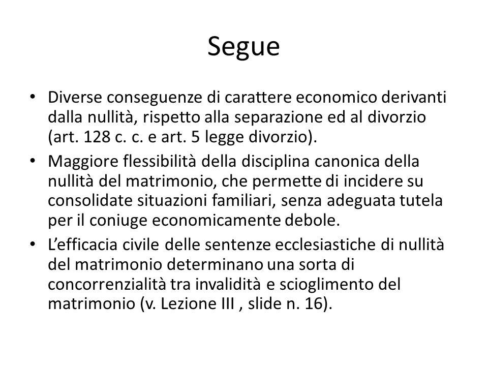 Segue Diverse conseguenze di carattere economico derivanti dalla nullità, rispetto alla separazione ed al divorzio (art. 128 c. c. e art. 5 legge divo