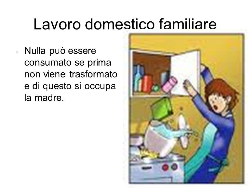 Lavoro domestico familiare Nulla può essere consumato se prima non viene trasformato e di questo si occupa la madre.