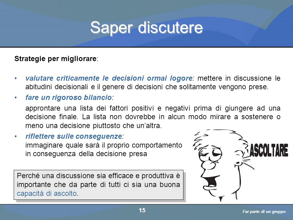 a cura di D. Bellè Laboratorio e-Learning (LabeL) Università di Udine 15 Saper discutere Perché una discussione sia efficace e produttiva è importante