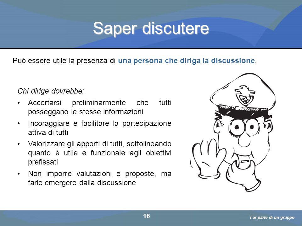 a cura di D. Bellè Laboratorio e-Learning (LabeL) Università di Udine 16 Saper discutere Può essere utile la presenza di una persona che diriga la dis