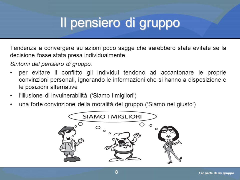 a cura di D. Bellè Laboratorio e-Learning (LabeL) Università di Udine 8 Il pensiero di gruppo Tendenza a convergere su azioni poco sagge che sarebbero