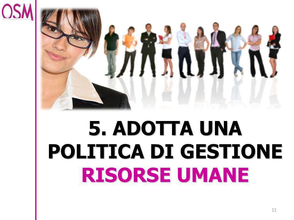 5. ADOTTA UNA POLITICA DI GESTIONE RISORSE UMANE 11