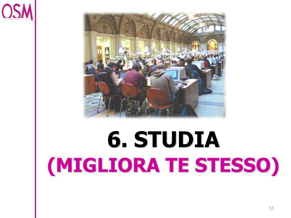 13 6. STUDIA (MIGLIORA TE STESSO)