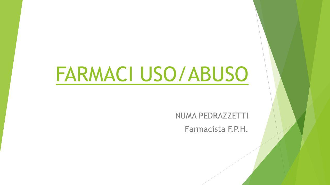 FARMACI USO/ABUSO NUMA PEDRAZZETTI Farmacista F.P.H.