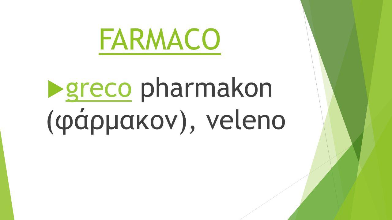FARMACO  greco pharmakon (φάρμακον), veleno greco
