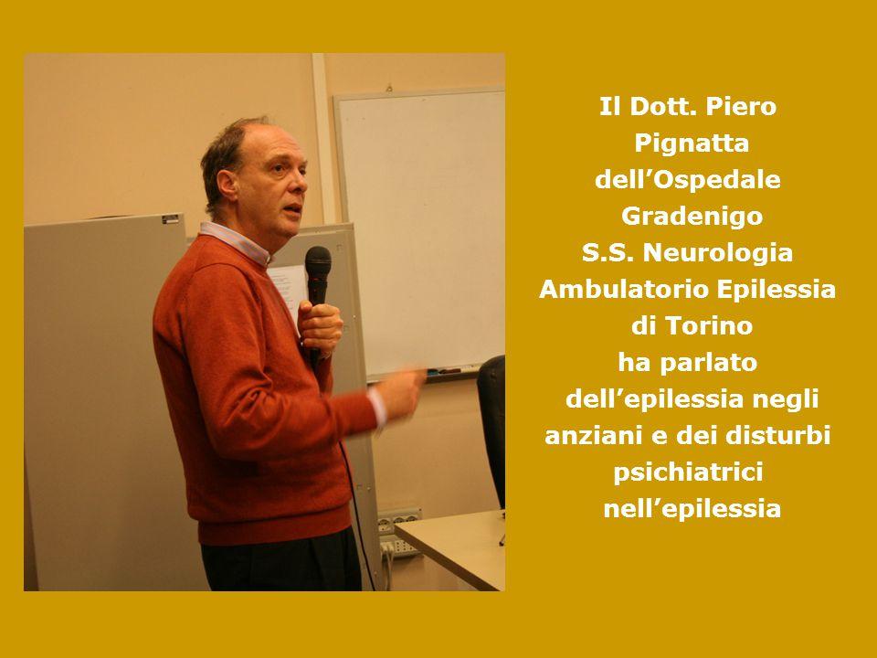 Il Dott. Piero Pignatta dell'Ospedale Gradenigo S.S. Neurologia Ambulatorio Epilessia di Torino ha parlato dell'epilessia negli anziani e dei disturbi