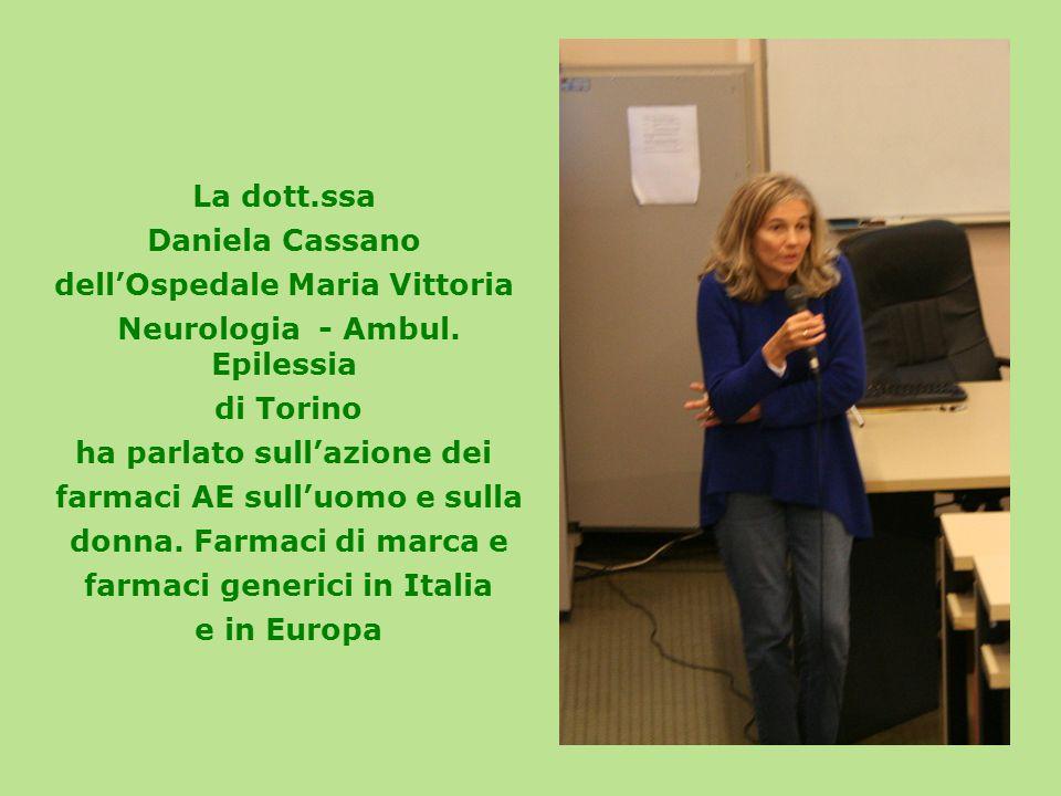La dott.ssa Daniela Cassano dell'Ospedale Maria Vittoria Neurologia - Ambul. Epilessia di Torino ha parlato sull'azione dei farmaci AE sull'uomo e sul