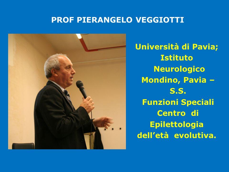 PROF PIERANGELO VEGGIOTTI Università di Pavia; Istituto Neurologico Mondino, Pavia – S.S. Funzioni Speciali Centro di Epilettologia dell'età evolutiva