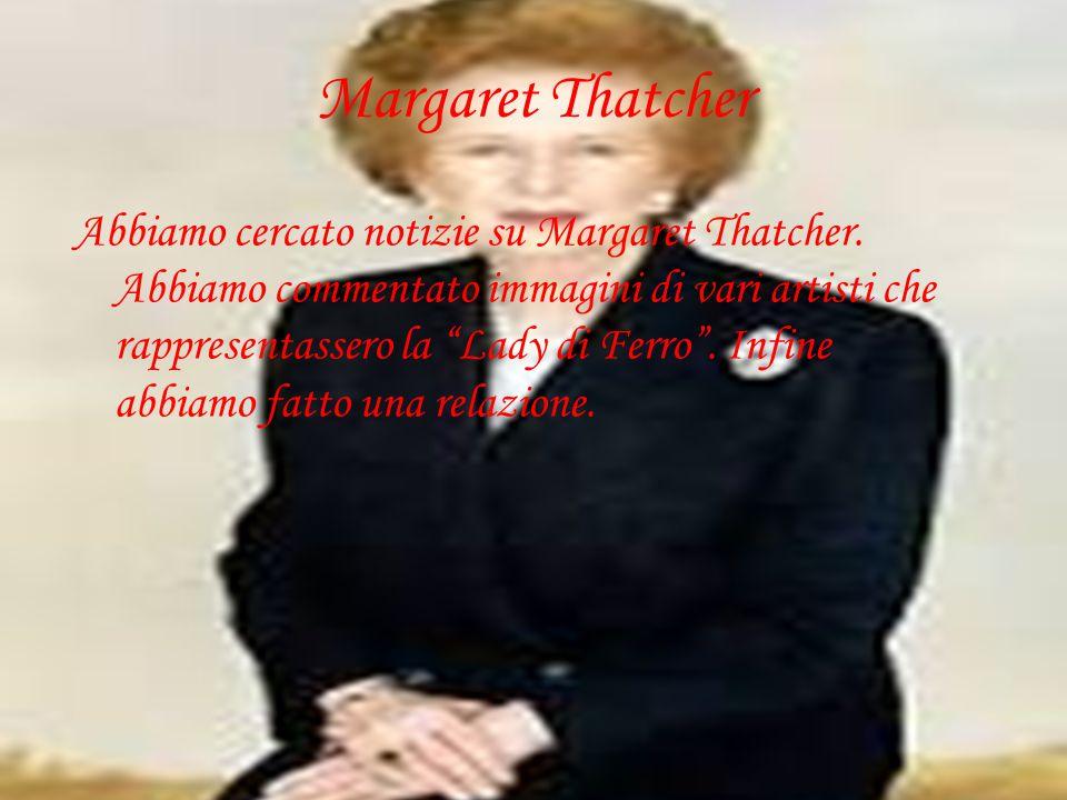"""Margaret Thatcher Abbiamo cercato notizie su Margaret Thatcher. Abbiamo commentato immagini di vari artisti che rappresentassero la """"Lady di Ferro"""". I"""