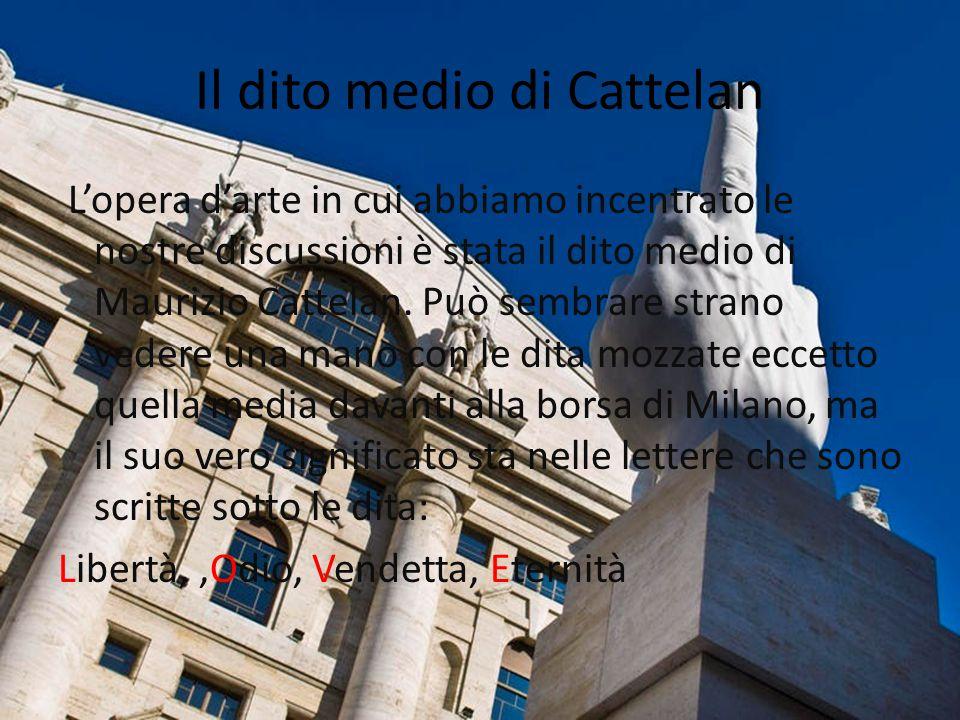 Il dito medio di Cattelan L'opera d'arte in cui abbiamo incentrato le nostre discussioni è stata il dito medio di Maurizio Cattelan.