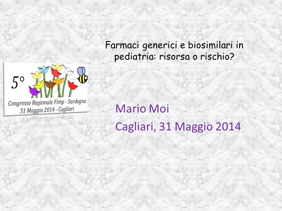 Farmaci generici e biosimilari in pediatria: risorsa o rischio? Mario Moi Cagliari, 31 Maggio 2014