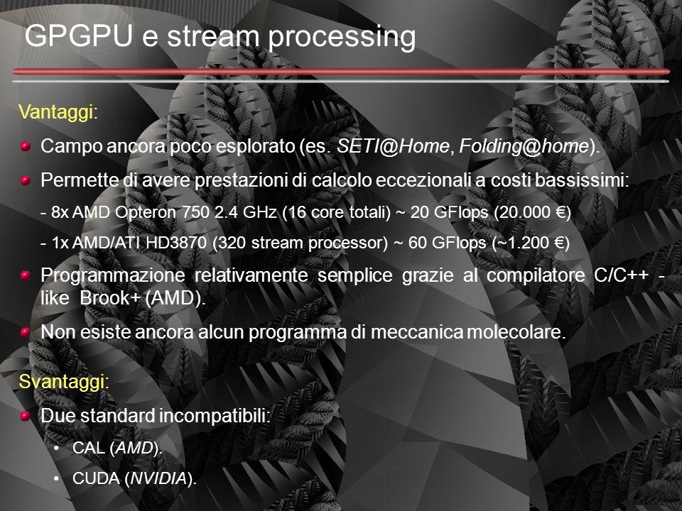 GPGPU e stream processing Vantaggi: Campo ancora poco esplorato (es. SETI@Home, Folding@home). Permette di avere prestazioni di calcolo eccezionali a