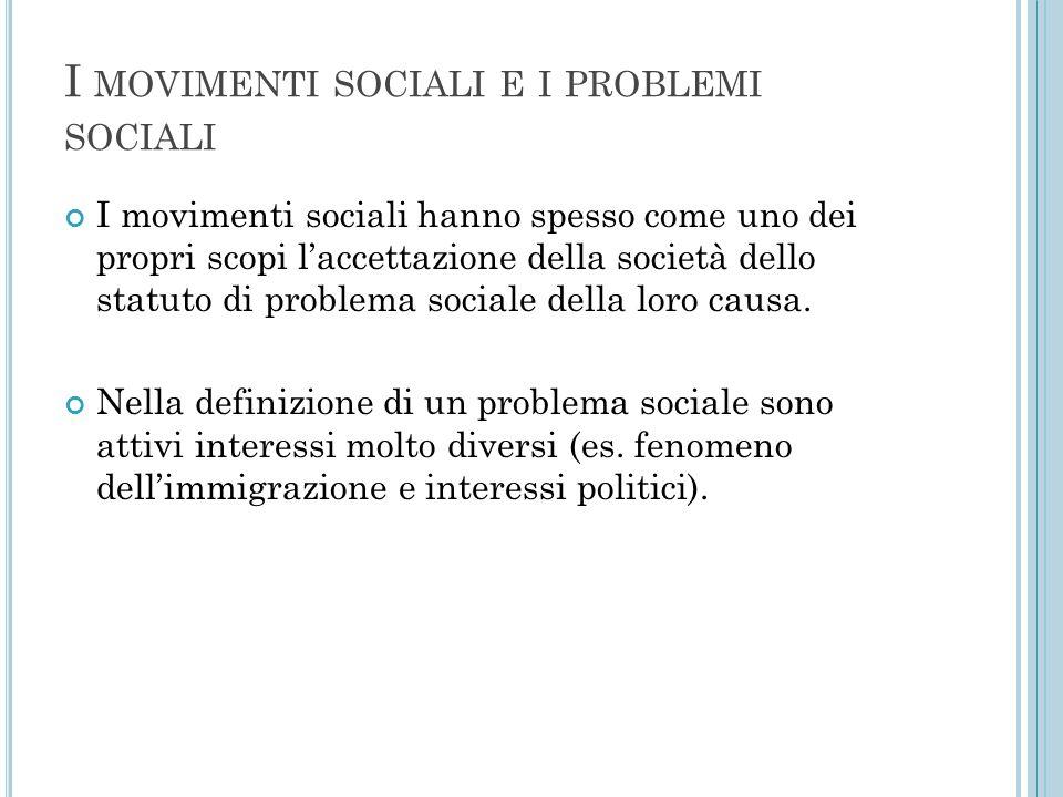 I MOVIMENTI SOCIALI E I PROBLEMI SOCIALI I movimenti sociali hanno spesso come uno dei propri scopi l'accettazione della società dello statuto di prob