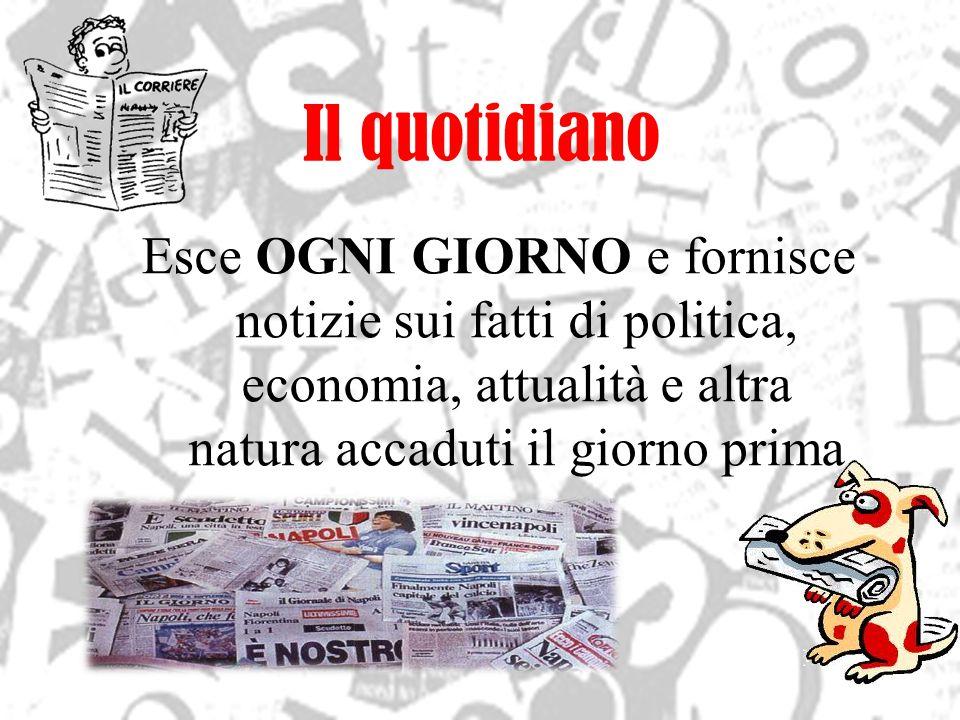 Il quotidiano Esce OGNI GIORNO e fornisce notizie sui fatti di politica, economia, attualità e altra natura accaduti il giorno prima