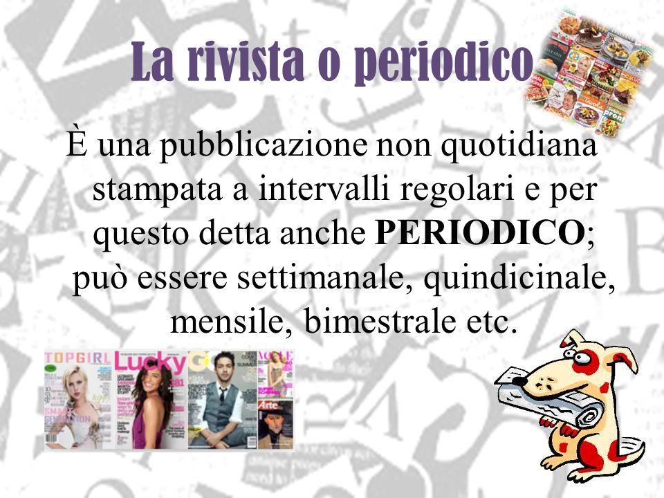 La rivista o periodico È una pubblicazione non quotidiana stampata a intervalli regolari e per questo detta anche PERIODICO; può essere settimanale, q