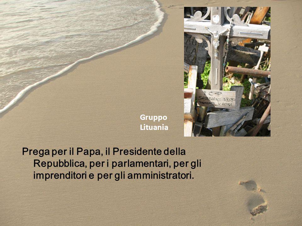 Prega per il Papa, il Presidente della Repubblica, per i parlamentari, per gli imprenditori e per gli amministratori. Gruppo Lituania