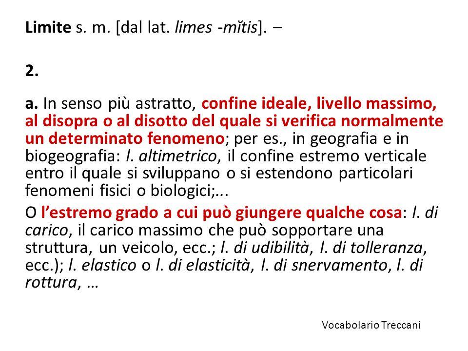Limite s.m. [dal lat. limes -mĭtis]. – 2. a.