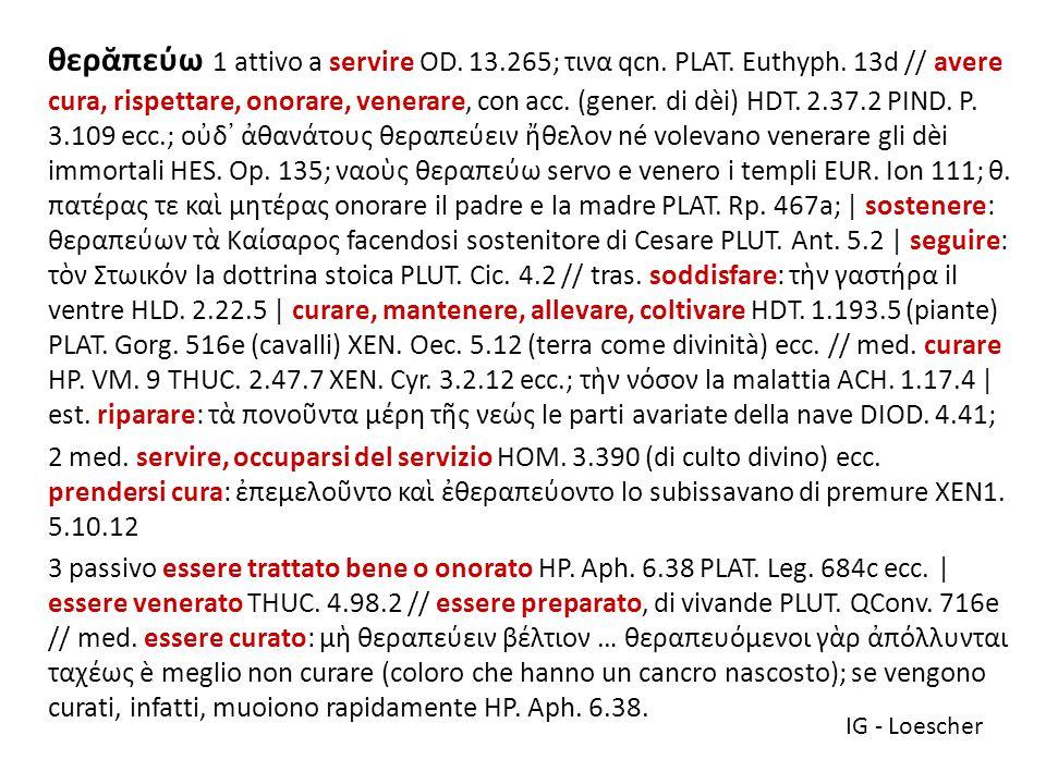 θερᾰπεύω 1 attivo a servire OD.13.265; τινα qcn. PLAT.