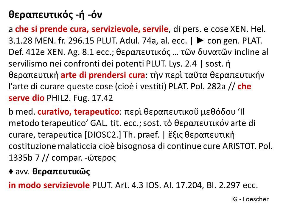 θεράπων -οντος, ὁ /ᾰ/ servitore, inserviente, assistente, aiutante, compagno (d armi) IL.