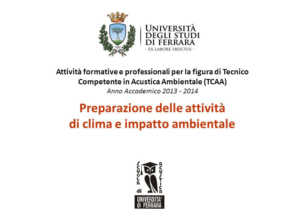 Attività formative e professionali per la figura di Tecnico Competente in Acustica Ambientale (TCAA) Anno Accademico 2013 - 2014 Preparazione delle at