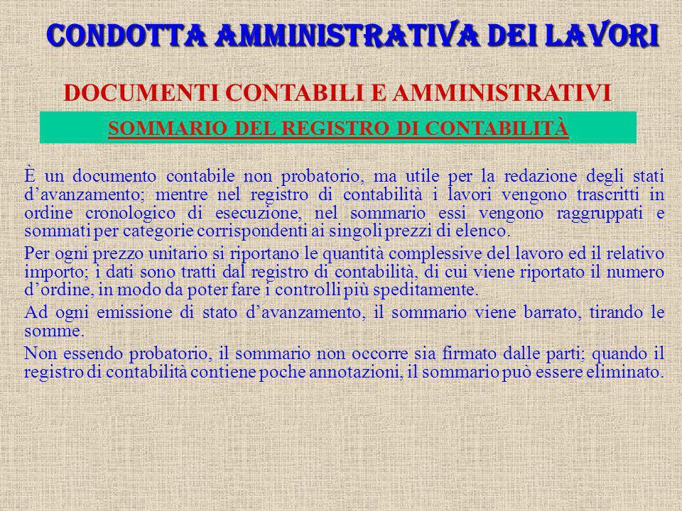 CONDOTTA AMMINISTRATIVA DEI LAVORI DOCUMENTI CONTABILI E AMMINISTRATIVI È il più importante documento della contabilità; è un registro bollato numerat