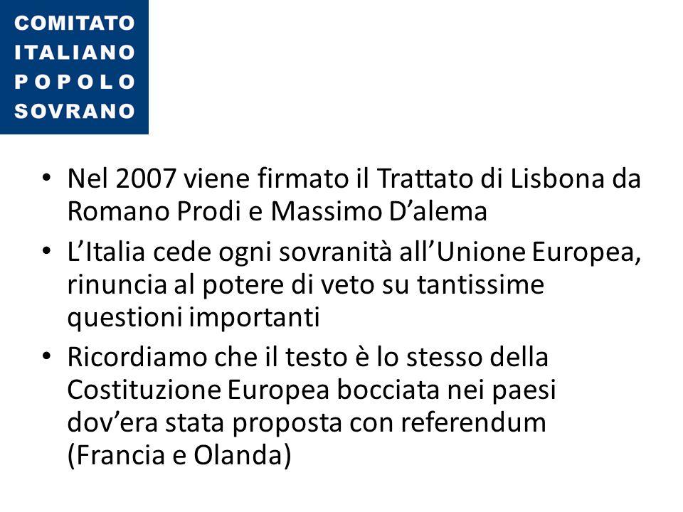 Nel 2007 viene firmato il Trattato di Lisbona da Romano Prodi e Massimo D'alema L'Italia cede ogni sovranità all'Unione Europea, rinuncia al potere di