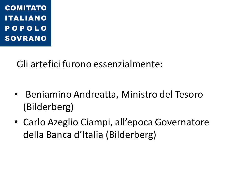 Gli artefici furono essenzialmente: Beniamino Andreatta, Ministro del Tesoro (Bilderberg) Carlo Azeglio Ciampi, all'epoca Governatore della Banca d'It