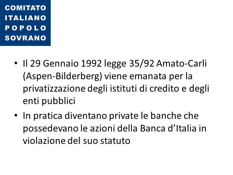 Il 29 Gennaio 1992 legge 35/92 Amato-Carli (Aspen-Bilderberg) viene emanata per la privatizzazione degli istituti di credito e degli enti pubblici In