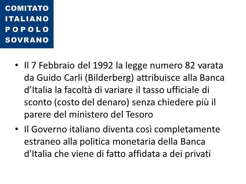 Il 7 Febbraio del 1992 la legge numero 82 varata da Guido Carli (Bilderberg) attribuisce alla Banca d'Italia la facoltà di variare il tasso ufficiale