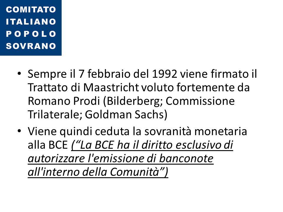 Sempre il 7 febbraio del 1992 viene firmato il Trattato di Maastricht voluto fortemente da Romano Prodi (Bilderberg; Commissione Trilaterale; Goldman
