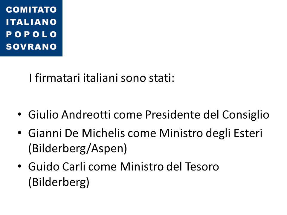I firmatari italiani sono stati: Giulio Andreotti come Presidente del Consiglio Gianni De Michelis come Ministro degli Esteri (Bilderberg/Aspen) Guido