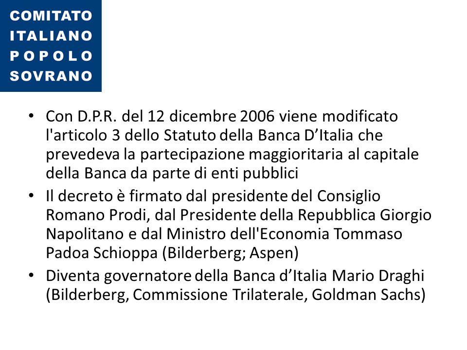 Con D.P.R. del 12 dicembre 2006 viene modificato l'articolo 3 dello Statuto della Banca D'Italia che prevedeva la partecipazione maggioritaria al capi