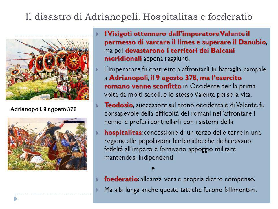Il disastro di Adrianopoli. Hospitalitas e foederatio  I Visigoti ottennero dall'imperatore Valente il permesso di varcare il limes e superare il Dan