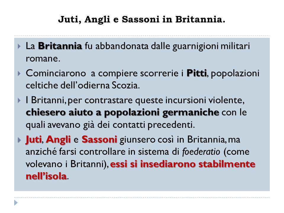 Juti, Angli e Sassoni in Britannia. Britannia  La Britannia fu abbandonata dalle guarnigioni militari romane. Pitti  Cominciarono a compiere scorrer