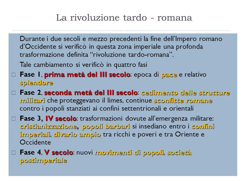 La rivoluzione tardo - romana Durante i due secoli e mezzo precedenti la fine dell'Impero romano d'Occidente si verificò in questa zona imperiale una
