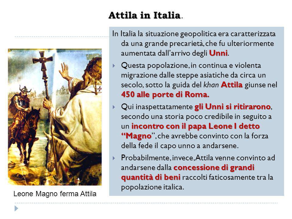 Attila in Italia Attila in Italia. Unni In Italia la situazione geopolitica era caratterizzata da una grande precarietà, che fu ulteriormente aumentat