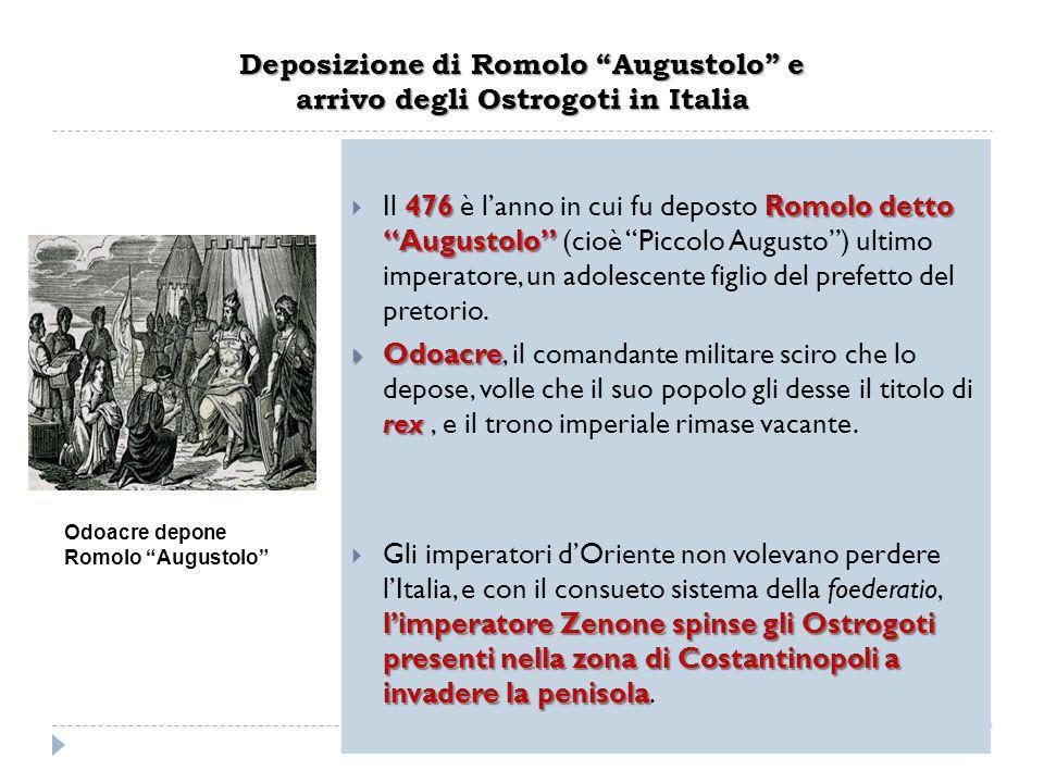 """Deposizione di Romolo """"Augustolo"""" e arrivo degli Ostrogoti in Italia 476Romolo detto """"Augustolo""""  Il 476 è l'anno in cui fu deposto Romolo detto """"Aug"""