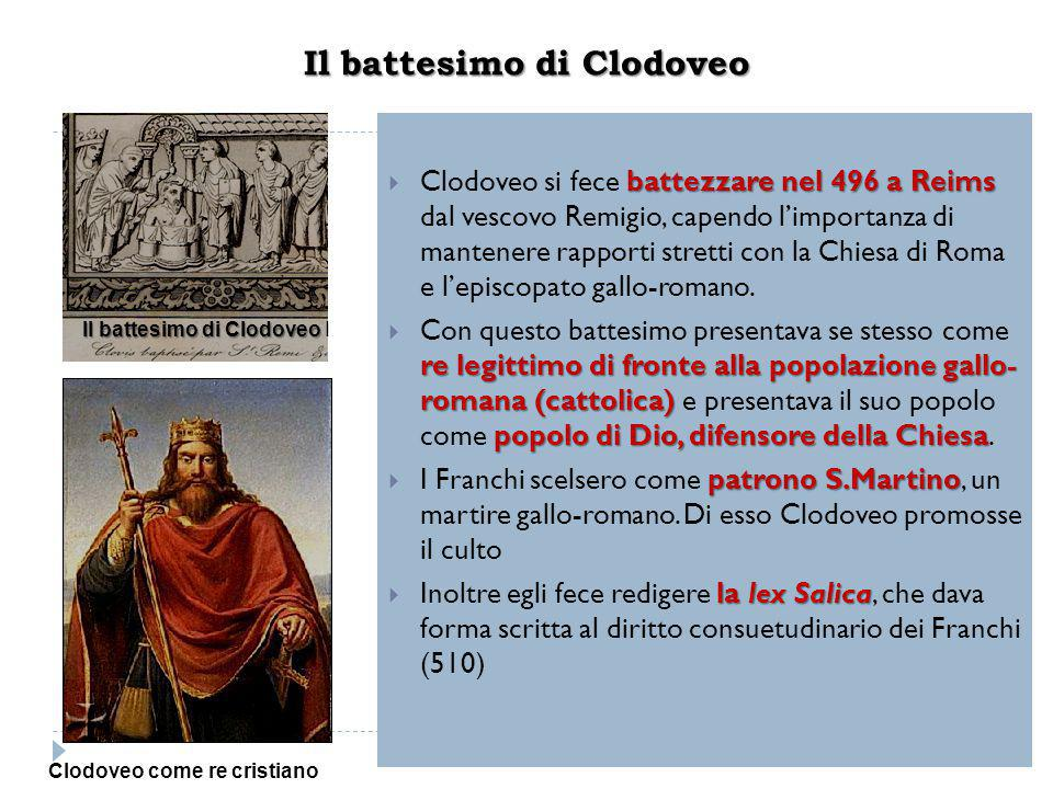 Il battesimo di Clodoveo battezzare nel 496 a Reims  Clodoveo si fece battezzare nel 496 a Reims dal vescovo Remigio, capendo l'importanza di mantene