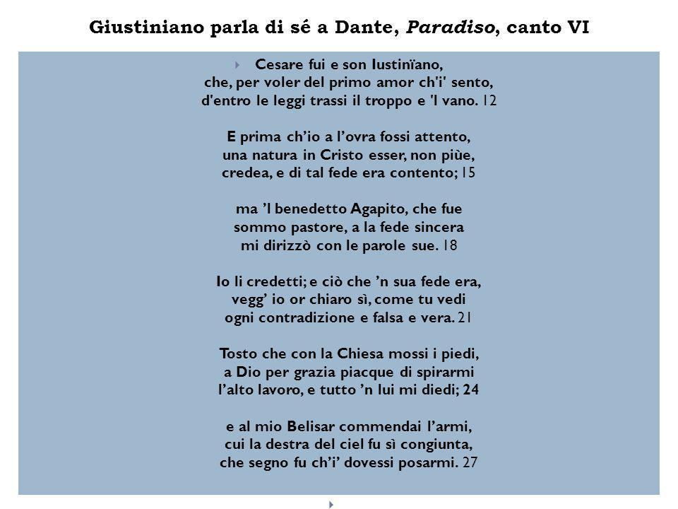 Giustiniano parla di sé a Dante, Paradiso, canto VI  Cesare fui e son Iustinïano, che, per voler del primo amor ch'i' sento, d'entro le leggi trassi