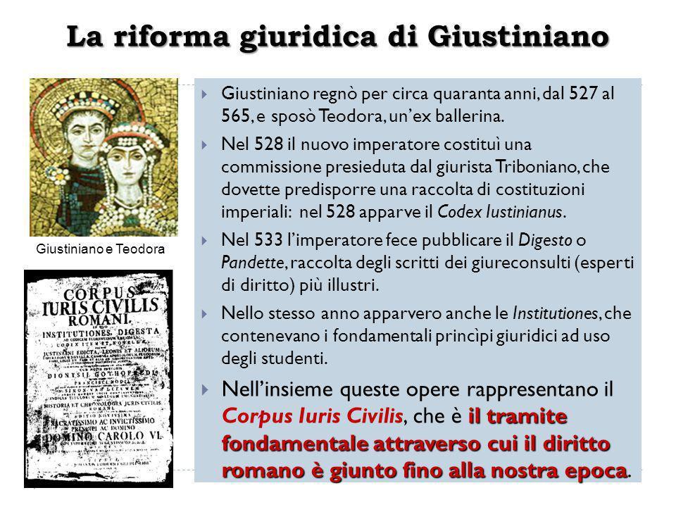 La riforma giuridica di Giustiniano  Giustiniano regnò per circa quaranta anni, dal 527 al 565, e sposò Teodora, un'ex ballerina.  Nel 528 il nuovo