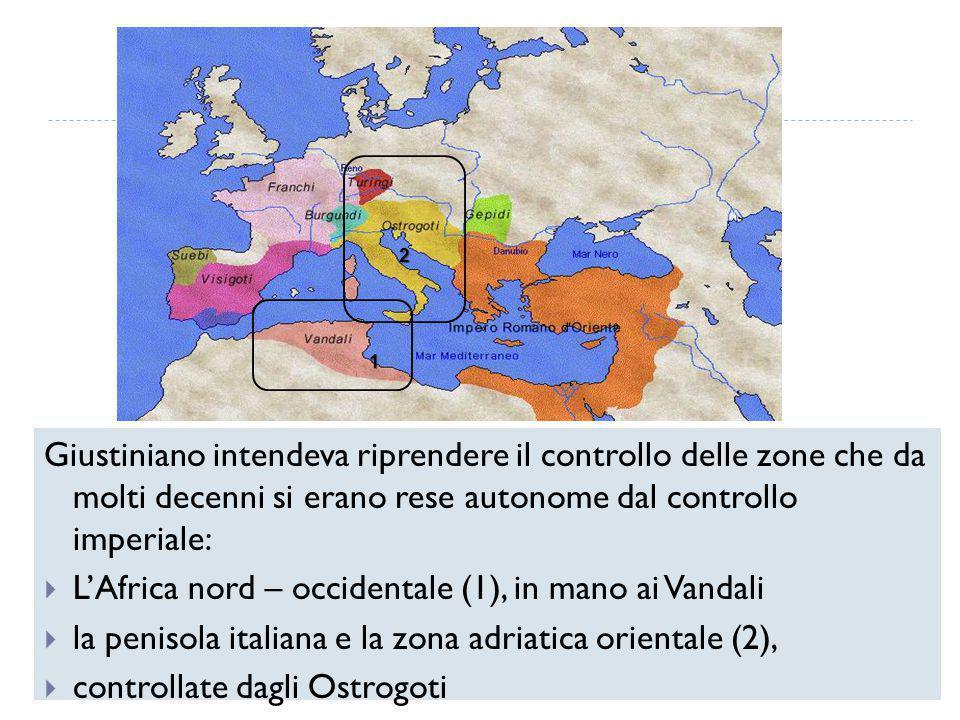 Giustiniano intendeva riprendere il controllo delle zone che da molti decenni si erano rese autonome dal controllo imperiale:  L'Africa nord – occide