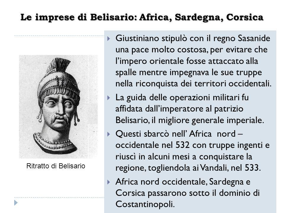 Le imprese di Belisario: Africa, Sardegna, Corsica  Giustiniano stipulò con il regno Sasanide una pace molto costosa, per evitare che l'impero orient