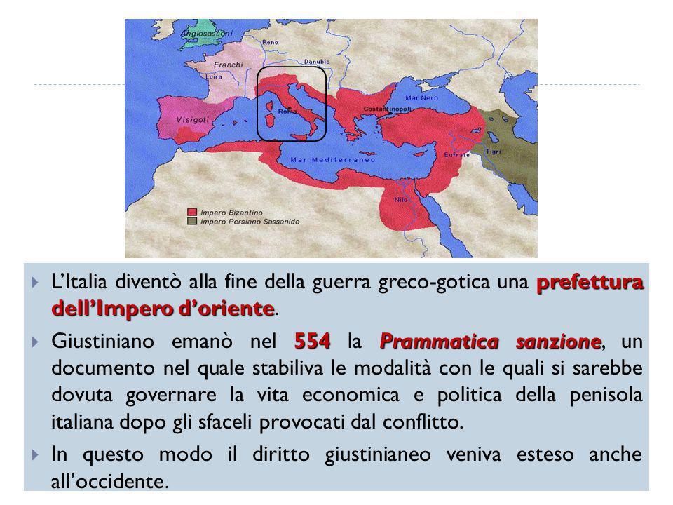 prefettura dell'Impero d'oriente  L'Italia diventò alla fine della guerra greco-gotica una prefettura dell'Impero d'oriente. 554 Prammatica sanzione
