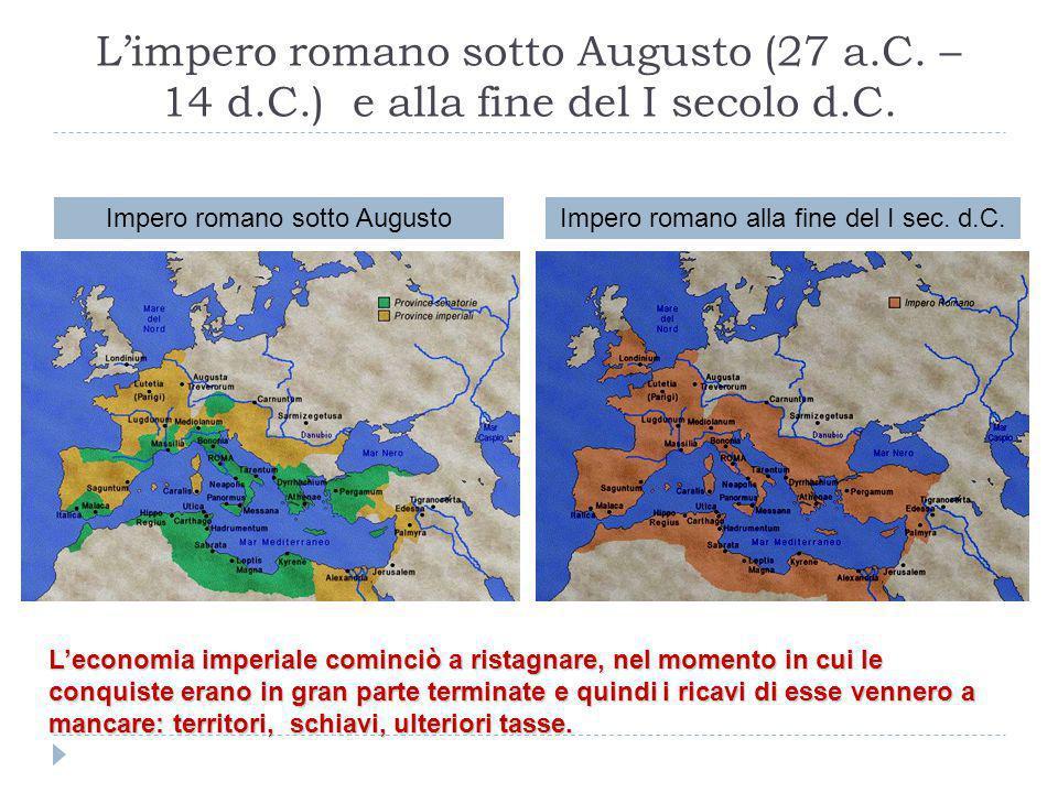 L'impero romano sotto Augusto (27 a.C. – 14 d.C.) e alla fine del I secolo d.C. Impero romano sotto AugustoImpero romano alla fine del I sec. d.C. L'e