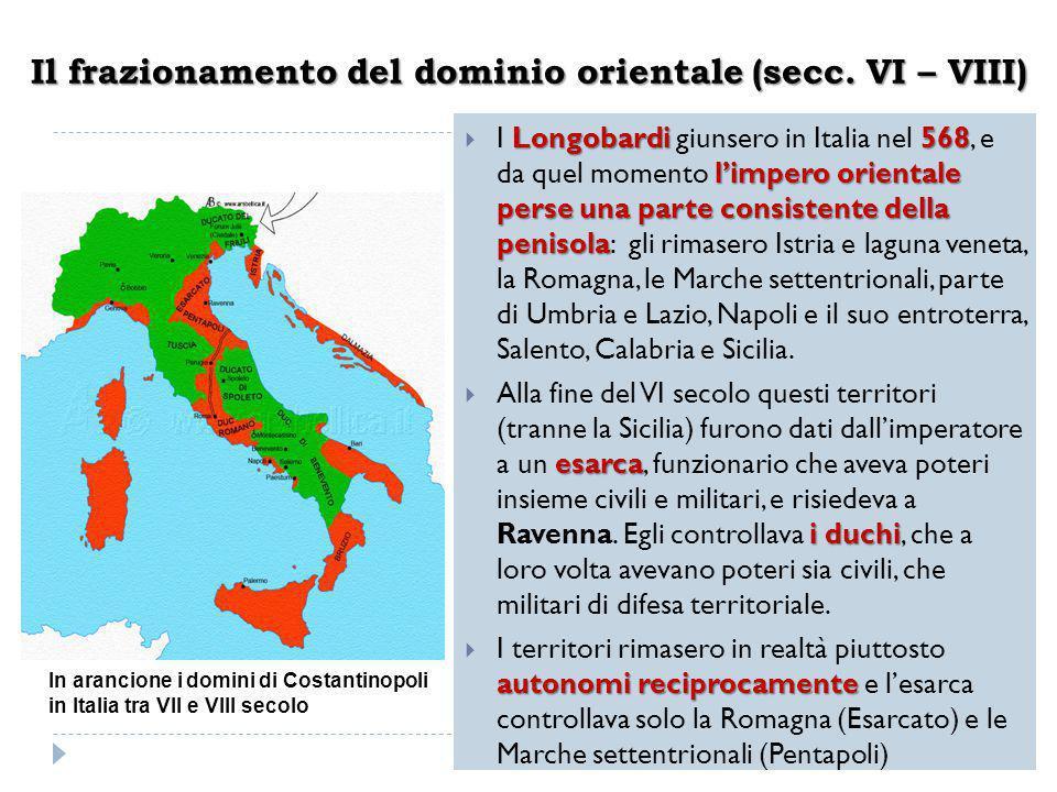 Il frazionamento del dominio orientale (secc. VI – VIII) Longobardi 568 l'impero orientale perse una parte consistente della penisola  I Longobardi g